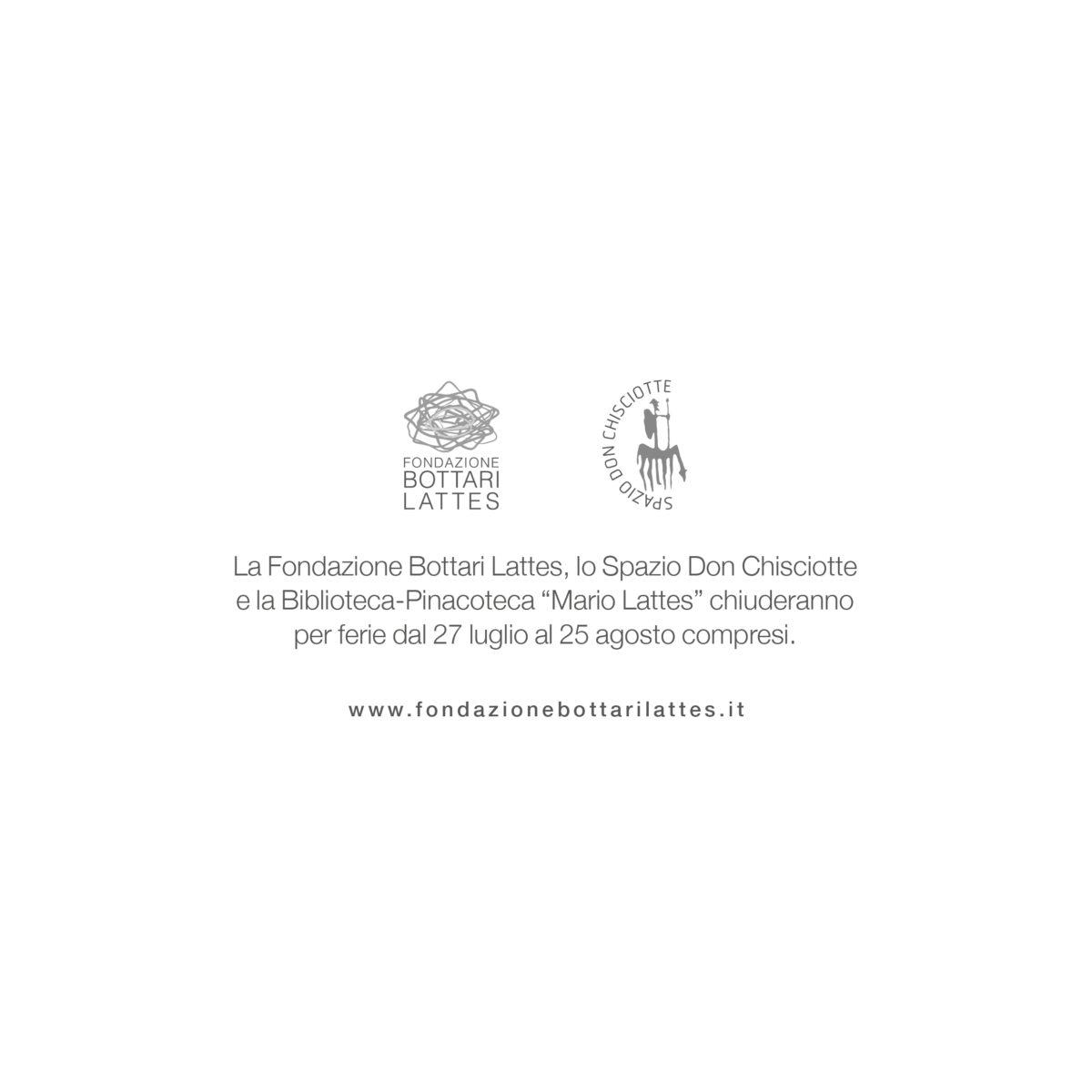 "Chiusura estiva Fondazione Bottari Lattes, Spazio Don Chisciotte, Biblioteca-Pinacoteca ""Mario Lattes"""